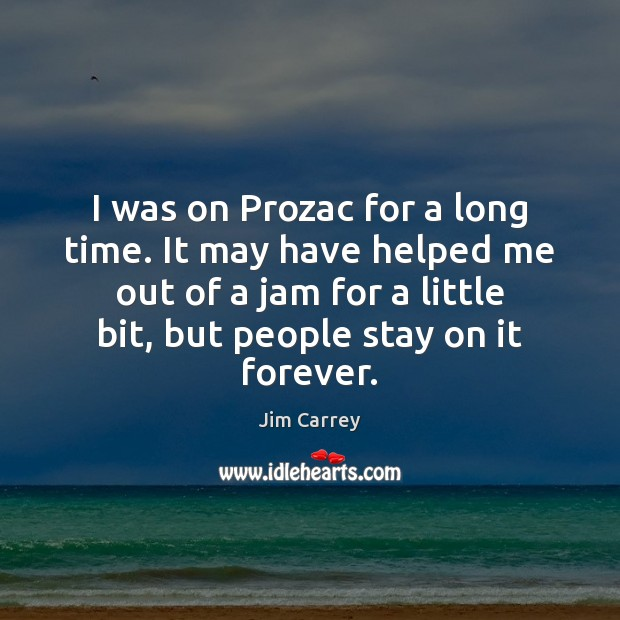 I was on Prozac for a long time. It may have helped Image