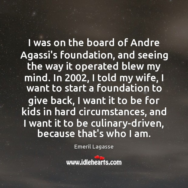 I was on the board of Andre Agassi's foundation, and seeing the Emeril Lagasse Picture Quote