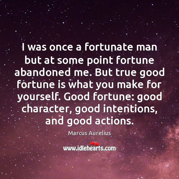 I was once a fortunate man but at some point fortune abandoned Good Character Quotes Image