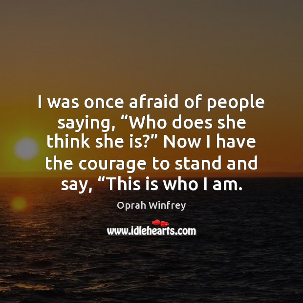 """Image, I was once afraid of people saying, """"Who does she think she"""