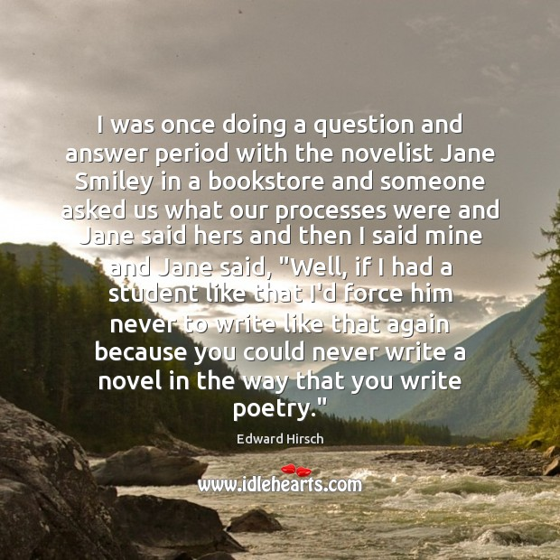 I was once doing a question and answer period with the novelist Image