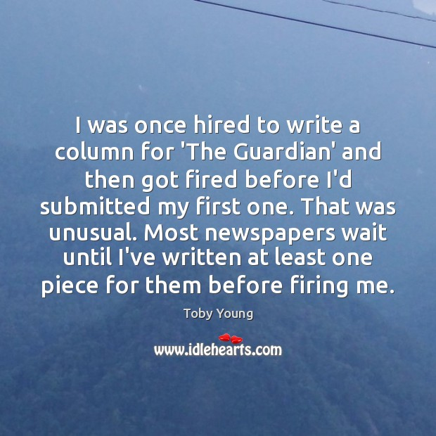 I was once hired to write a column for 'The Guardian' and Image