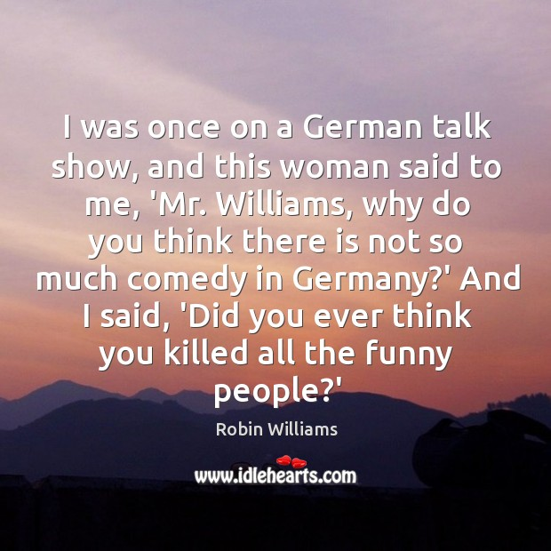 I was once on a German talk show, and this woman said Image