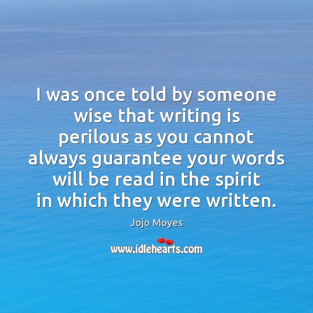 I was once told by someone wise that writing is perilous as Image