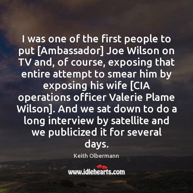 I was one of the first people to put [Ambassador] Joe Wilson Keith Olbermann Picture Quote