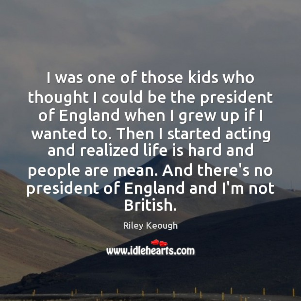 I was one of those kids who thought I could be the Life is Hard Quotes Image