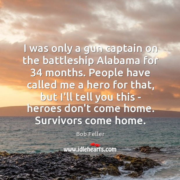 I was only a gun captain on the battleship Alabama for 34 months. Image