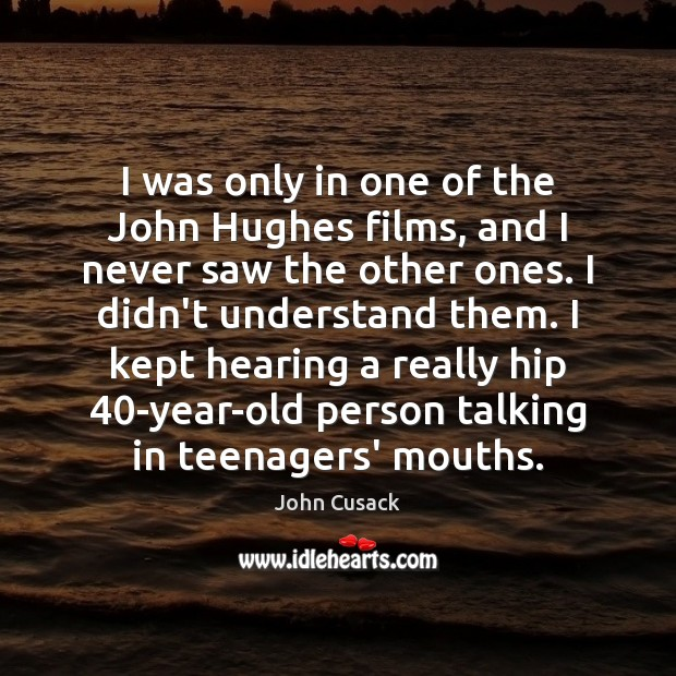 Image, I was only in one of the John Hughes films, and I