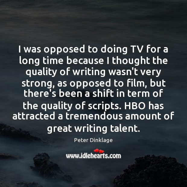 I was opposed to doing TV for a long time because I Peter Dinklage Picture Quote