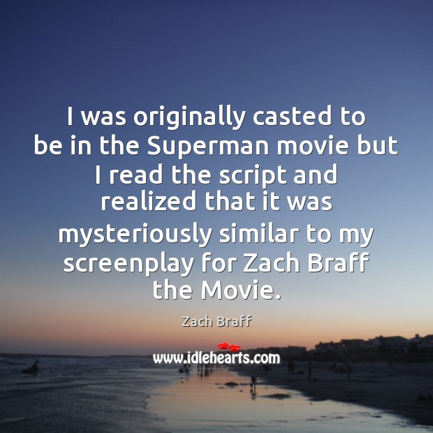 I was originally casted to be in the Superman movie but I Image