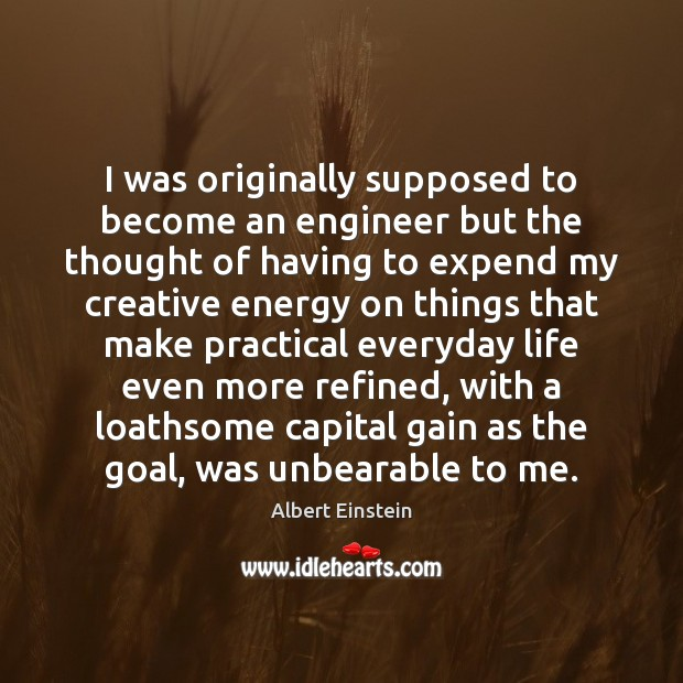 Image, I was originally supposed to become an engineer but the thought of