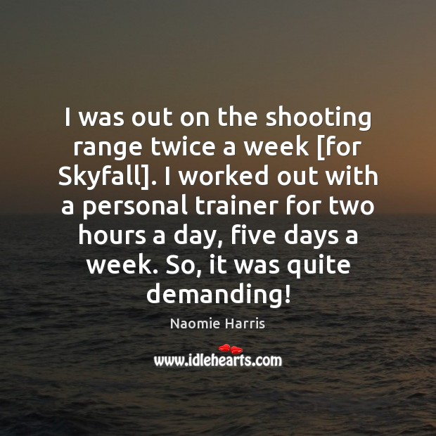 Naomie Harris Picture Quote image saying: I was out on the shooting range twice a week [for Skyfall].