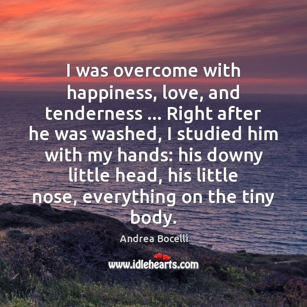 I was overcome with happiness, love, and tenderness … Right after he was Andrea Bocelli Picture Quote