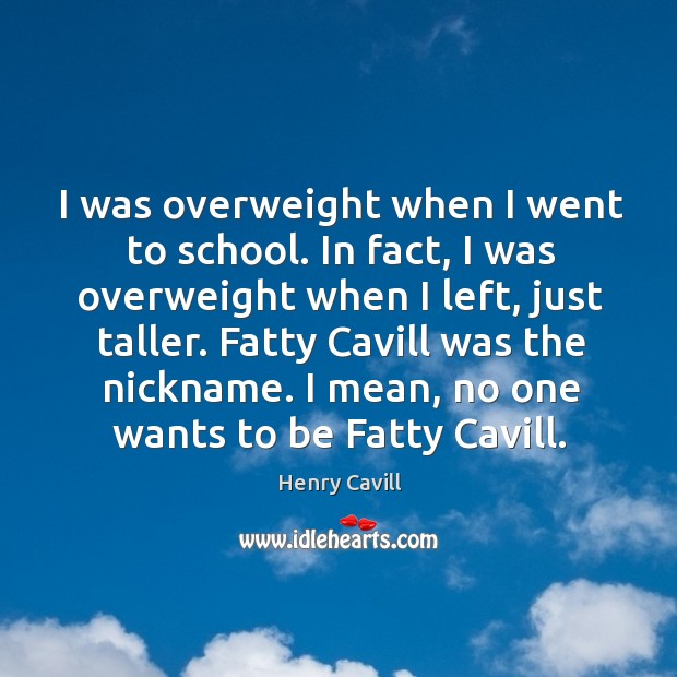 I was overweight when I went to school. In fact, I was Image