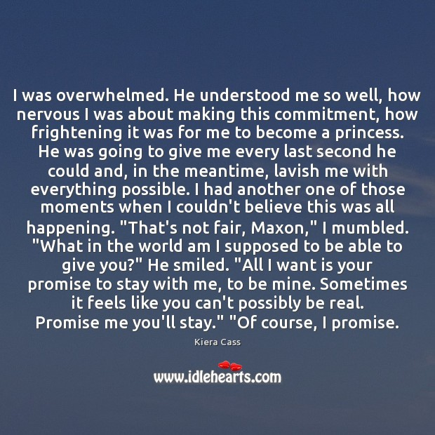 I was overwhelmed. He understood me so well, how nervous I was Kiera Cass Picture Quote