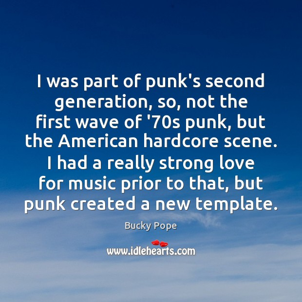 Image, I was part of punk's second generation, so, not the first wave