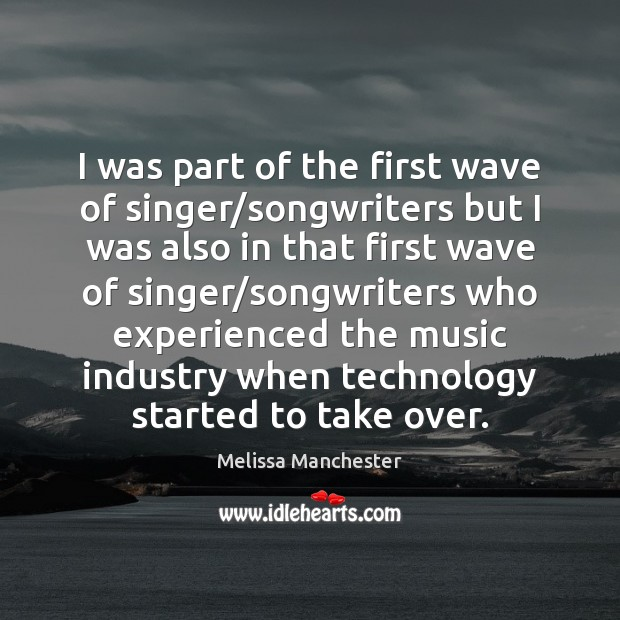 I was part of the first wave of singer/songwriters but I Melissa Manchester Picture Quote