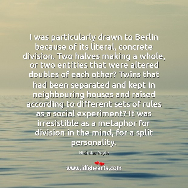 Image, I was particularly drawn to Berlin because of its literal, concrete division.