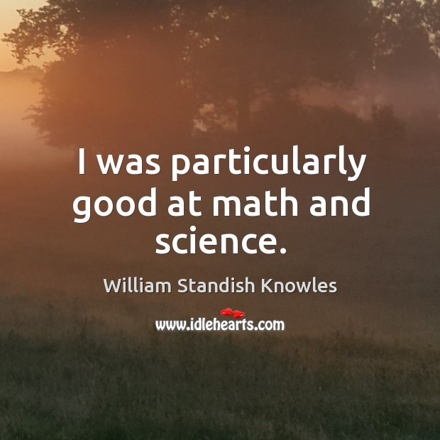 I was particularly good at math and science. Image
