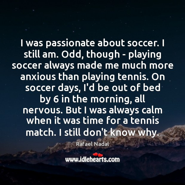 I was passionate about soccer. I still am. Odd, though – playing Rafael Nadal Picture Quote