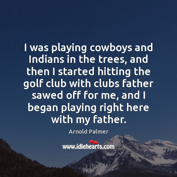 Image, I was playing cowboys and Indians in the trees, and then I