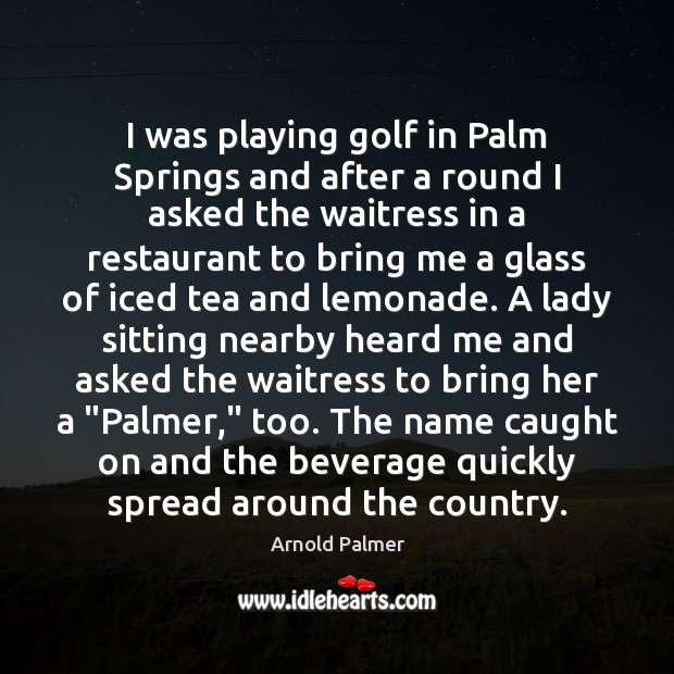 Image, I was playing golf in Palm Springs and after a round I