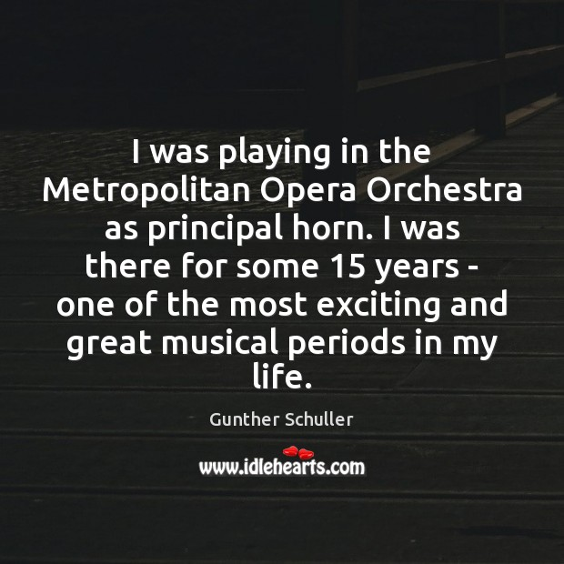 I was playing in the Metropolitan Opera Orchestra as principal horn. I Image