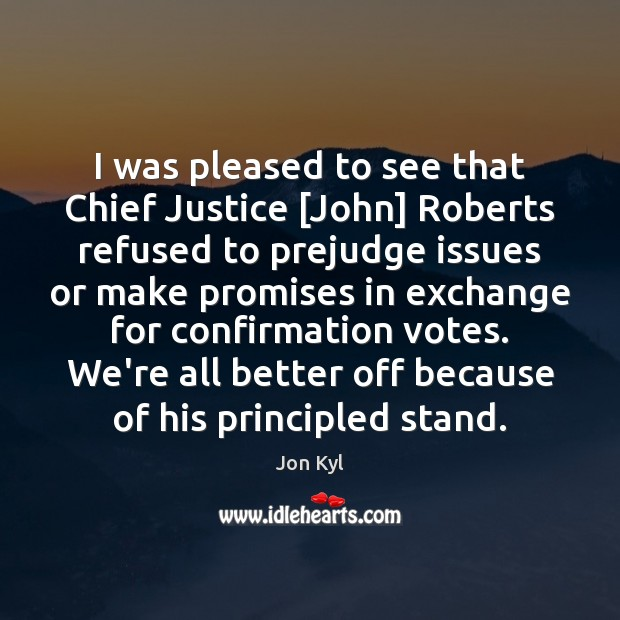 Image, I was pleased to see that Chief Justice [John] Roberts refused to