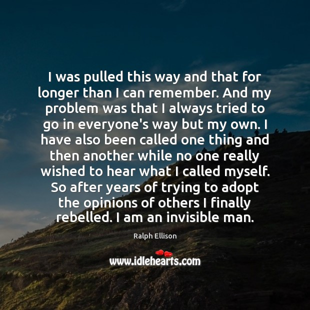 I was pulled this way and that for longer than I can Ralph Ellison Picture Quote