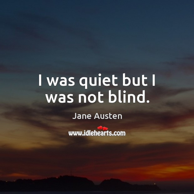 Image, I was quiet but I was not blind.