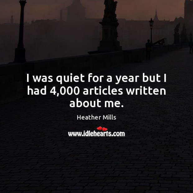 I was quiet for a year but I had 4,000 articles written about me. Image