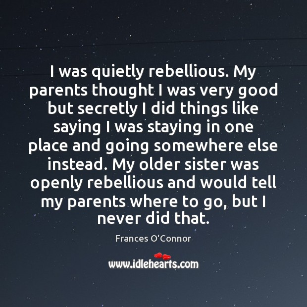 Image, I was quietly rebellious. My parents thought I was very good but