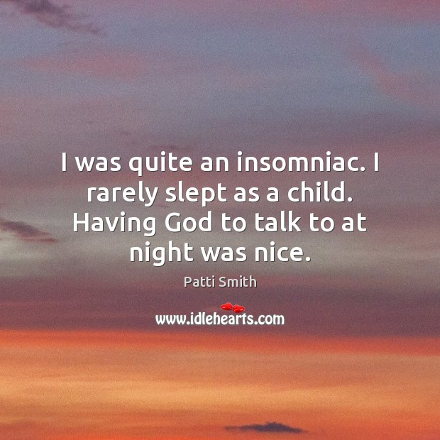 I was quite an insomniac. I rarely slept as a child. Having Image