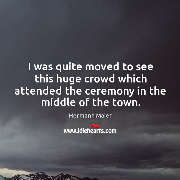 I was quite moved to see this huge crowd which attended the ceremony in the middle of the town. Image