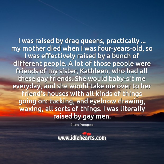 Image, I was raised by drag queens, practically … my mother died when I