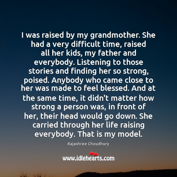 I was raised by my grandmother. She had a very difficult time, Rajashree Choudhury Picture Quote