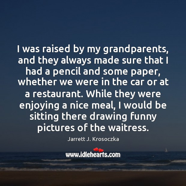 Image, I was raised by my grandparents, and they always made sure that