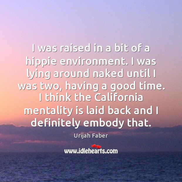 I was raised in a bit of a hippie environment. I was Urijah Faber Picture Quote