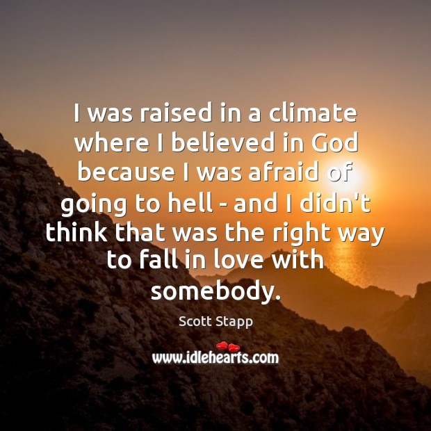 I was raised in a climate where I believed in God because Scott Stapp Picture Quote