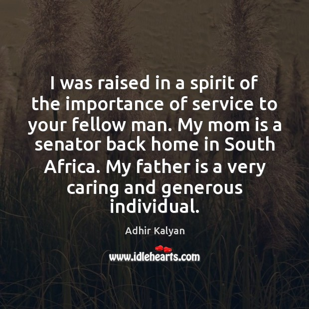 I was raised in a spirit of the importance of service to Mom Quotes Image