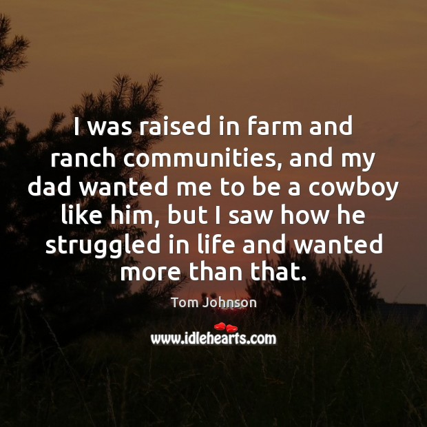 I was raised in farm and ranch communities, and my dad wanted Farm Quotes Image