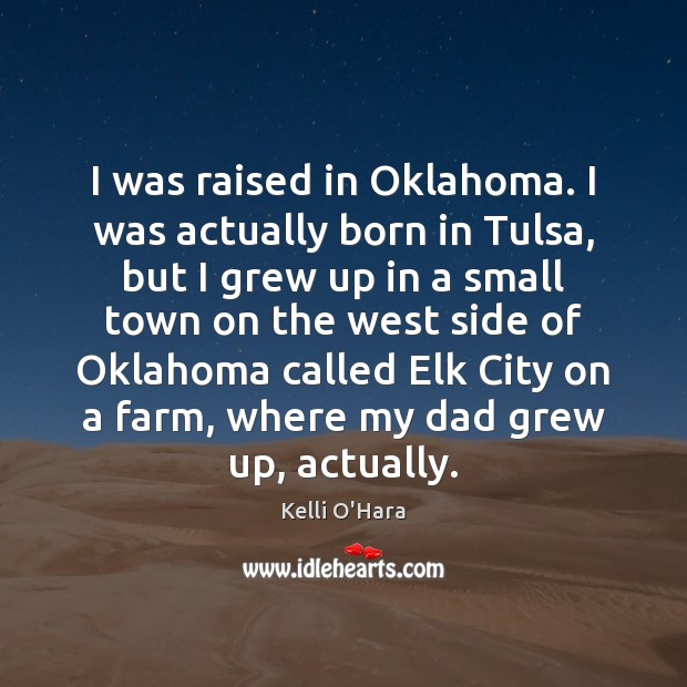 I was raised in Oklahoma. I was actually born in Tulsa, but Kelli O'Hara Picture Quote