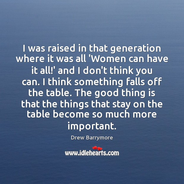 I was raised in that generation where it was all 'Women can Drew Barrymore Picture Quote