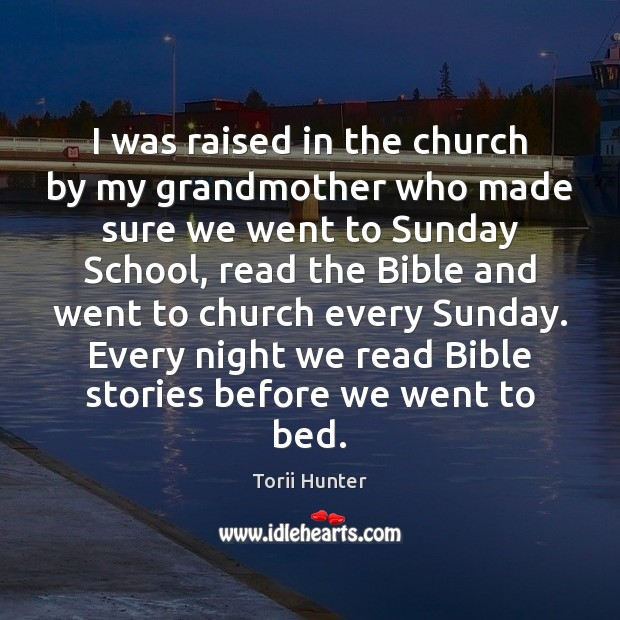 I was raised in the church by my grandmother who made sure Torii Hunter Picture Quote