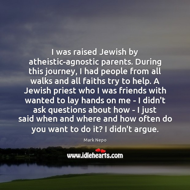I was raised Jewish by atheistic-agnostic parents. During this journey, I had Mark Nepo Picture Quote