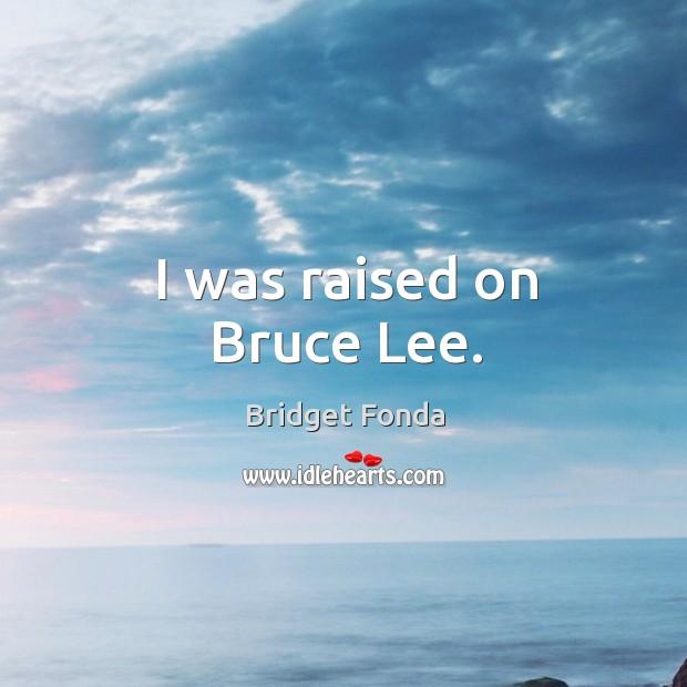 Image, I was raised on bruce lee.