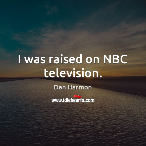 I was raised on NBC television. Image