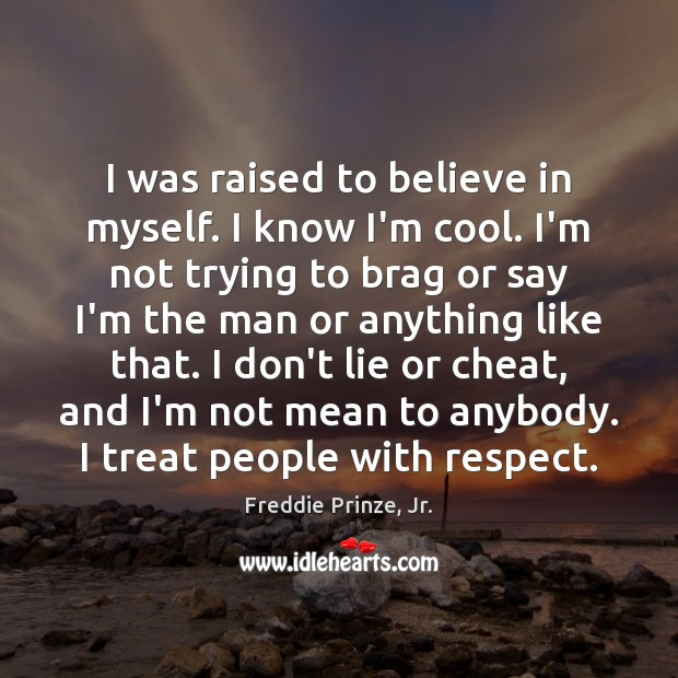 I was raised to believe in myself. I know I'm cool. I'm Image