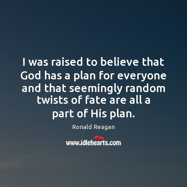 I was raised to believe that God has a plan for everyone Image