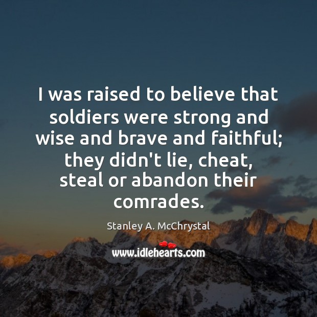 I was raised to believe that soldiers were strong and wise and Cheating Quotes Image